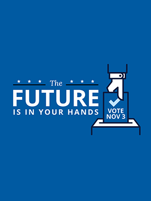 Vote Nov 3 The future is in your hands